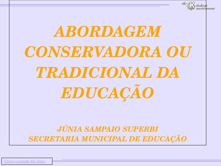 Colour outside the lines                                ABORDAGEM CONSERVADORA OU TRADICIONAL DA E...