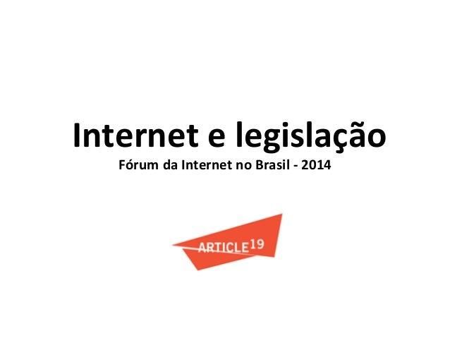 Internet  e  legislação   Fórum  da  Internet  no  Brasil  -‐  2014
