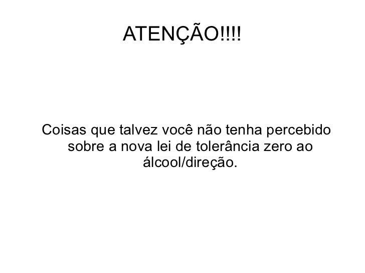 ATENÇÃO!!!!    Coisas que talvez você não tenha percebido     sobre a nova lei de tolerância zero ao                álcool...