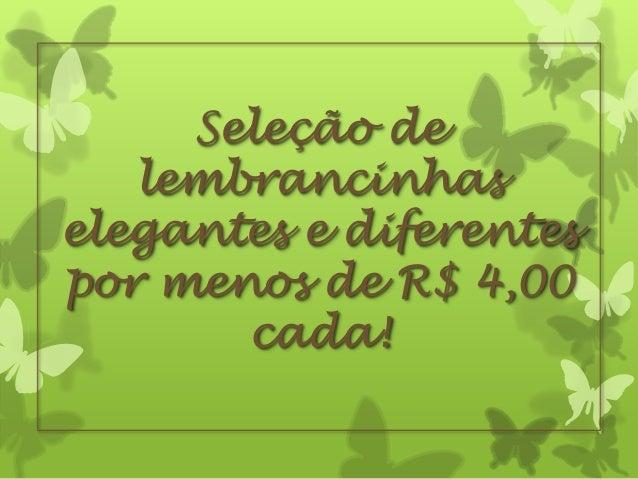 Seleção de lembrancinhas elegantes e diferentes por menos de R$ 4,00 cada!