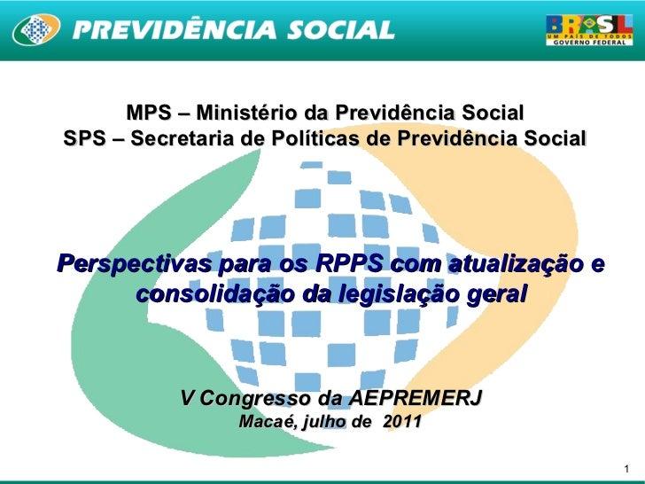 MPS – Ministério da Previdência SocialSPS – Secretaria de Políticas de Previdência SocialPerspectivas para os RPPS com atu...