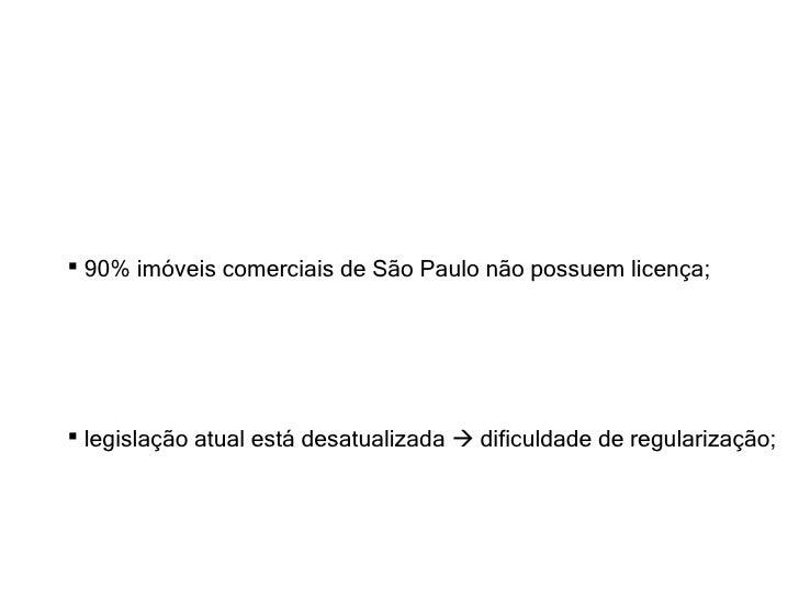 <ul><li>90% imóveis comerciais de São Paulo não possuem licença; </li></ul><ul><li>legislação atual está desatualizada   ...
