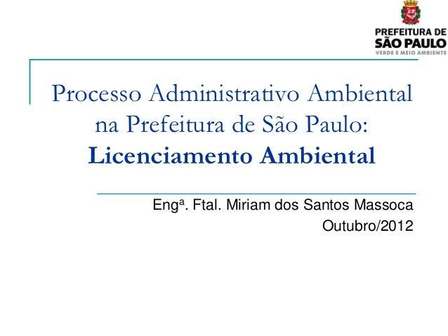 Processo Administrativo Ambiental    na Prefeitura de São Paulo:   Licenciamento Ambiental         Enga. Ftal. Miriam dos ...