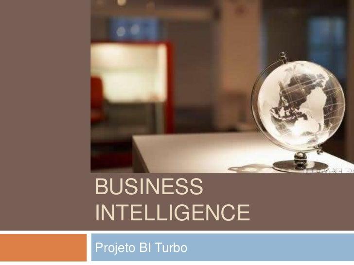 Business Intelligence<br />Projeto BI Turbo<br />