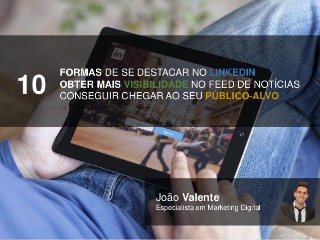 FORMAS DE SE DESTACAR NO LINKEDIN OBTER MAIS VISIBILIDADE NO FEED DE NOTÍCIAS CONSEGUIR CHEGAR AO SEU PÚBLICO-ALVO 10 João...