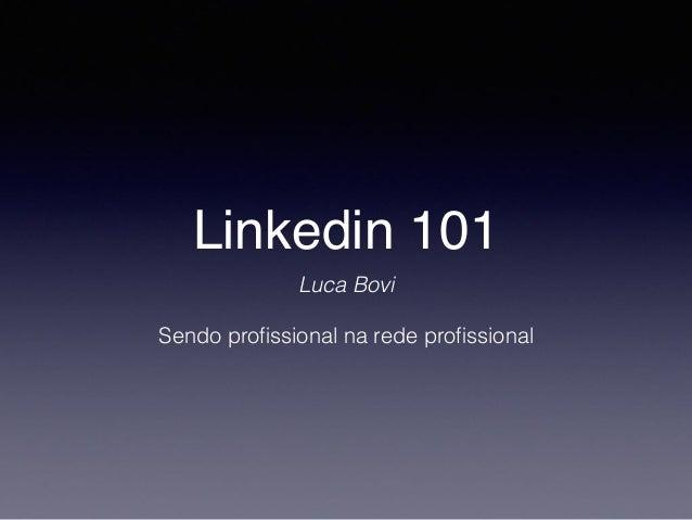 Linkedin 101 Luca Bovi Sendo profissional na rede profissional