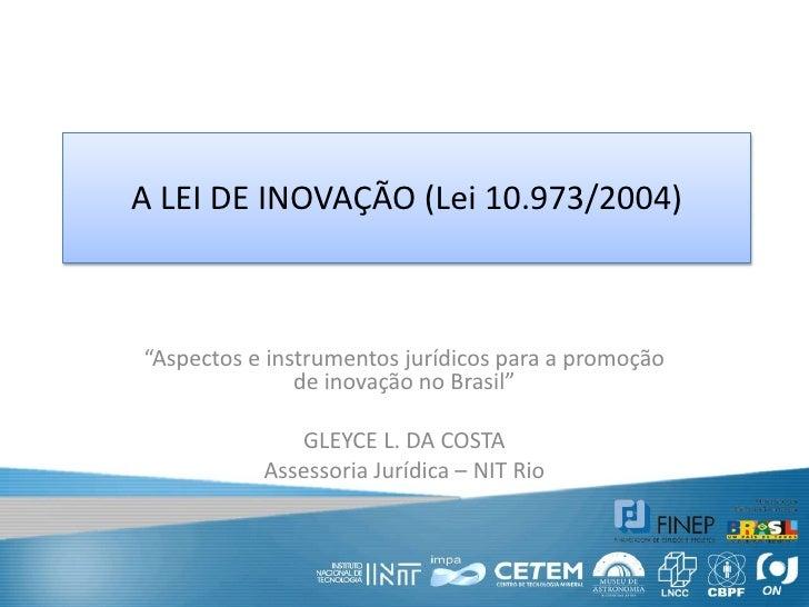"""A LEI DE INOVAÇÃO (Lei 10.973/2004)<br />""""Aspectos e instrumentos jurídicos para a promoção de inovação no Brasil""""<br />GL..."""