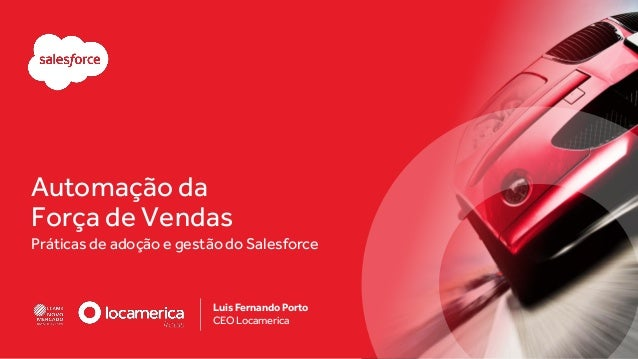 Automação da Força de Vendas Práticas de adoção e gestão do Salesforce Luis Fernando Porto CEO Locamerica