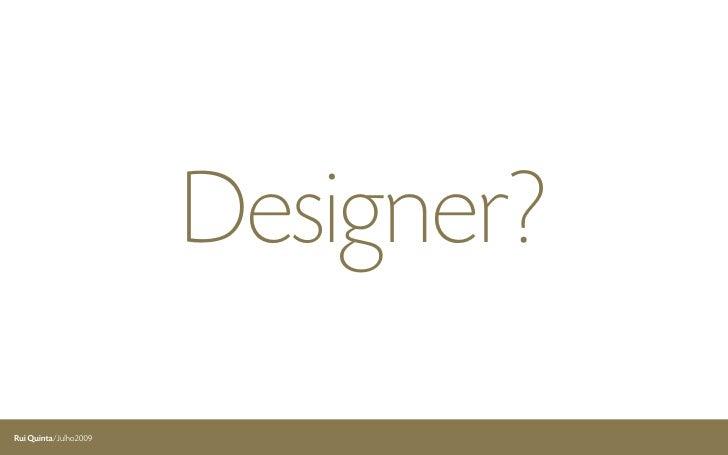 Designer? Rui Quinta/Julho2009