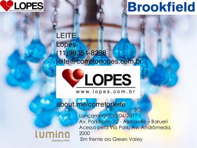 LEITE Lopes (11)99354-8288 leite@corretorlopes.com.br  APRESENTA    about.me/corretorleite Lançamento 30/04/2011 Av. Parki...