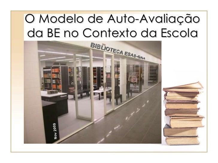 B IB L IO TE CA   E S A S - G A IA Nov 2009 O Modelo de Auto-Avaliação da BE no Contexto da Escola