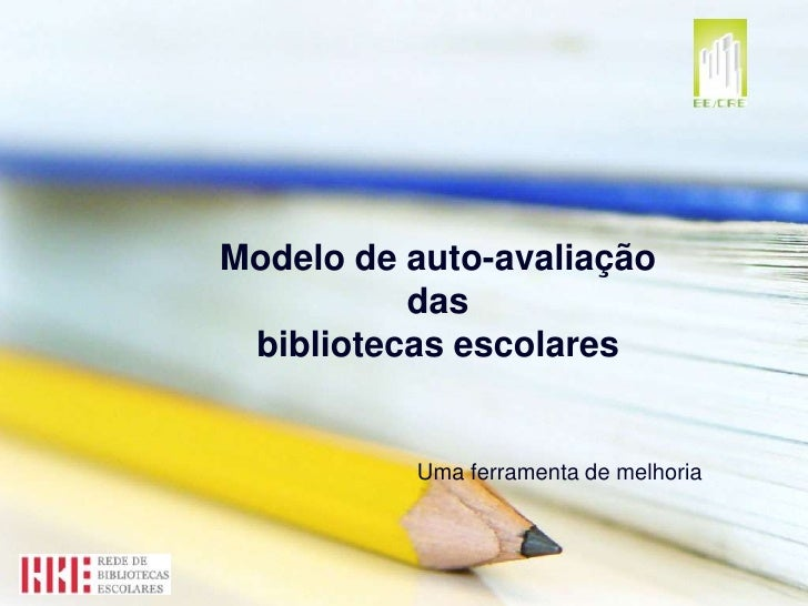 Modelo de auto-avaliação das bibliotecas escolares<br />Uma ferramenta de melhoria<br />