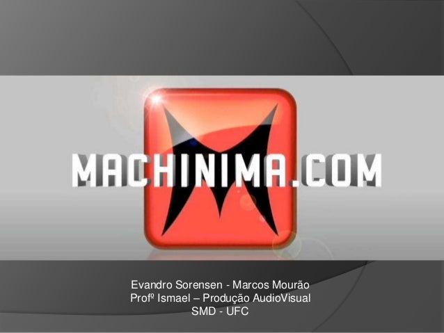 Evandro Sorensen - Marcos MourãoProfº Ismael – Produção AudioVisualSMD - UFC