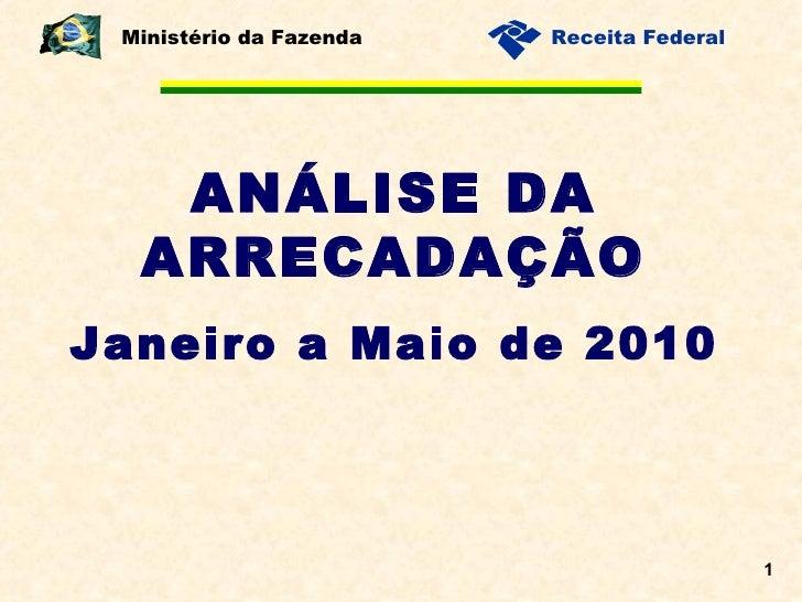 ANÁLISE DA ARRECADAÇÃO Janeiro a Maio de 2010 Ministério da Fazenda