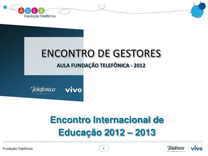 ENCONTRO DE GESTORES                        AULA FUNDAÇÃO TELEFÔNICA - 2012                       Encontro Internacional d...