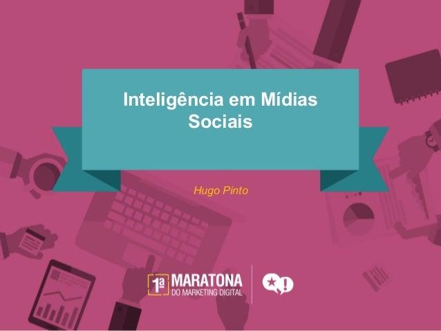 Inteligência em Mídias Sociais Hugo Pinto