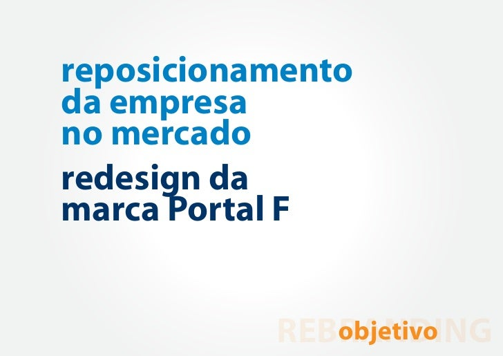 reposicionamentoda empresano mercadoredesign damarca Portal F           REBRANDING              objetivo