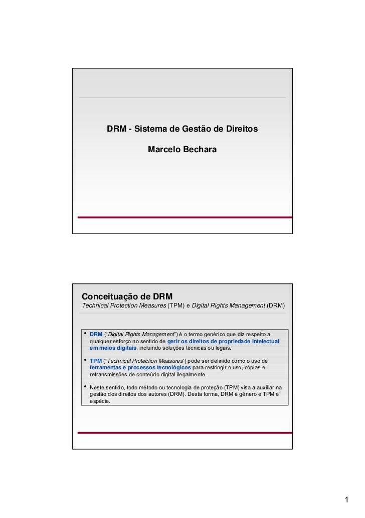 DRM - Sistema de Gestão de Direitos                           Marcelo BecharaConceituação de DRMTechnical Protection Measu...