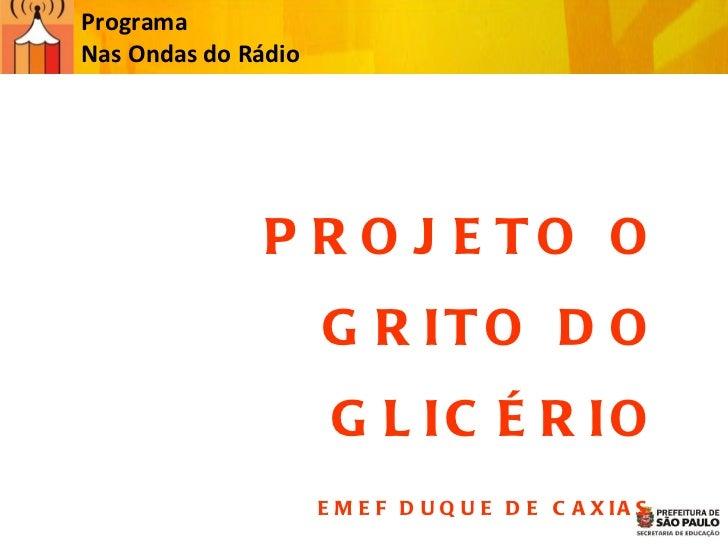 Programa  Nas Ondas do Rádio PROJETO O GRITO DO GLICÉRIO EMEF DUQUE DE CAXIAS  2011