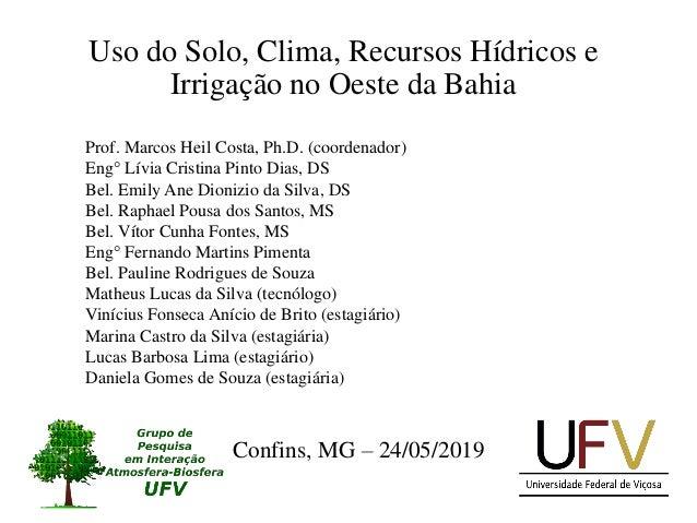1 Uso do Solo, Clima, Recursos Hídricos e Irrigação no Oeste da Bahia Prof. Marcos Heil Costa, Ph.D. (coordenador) Eng° Lí...