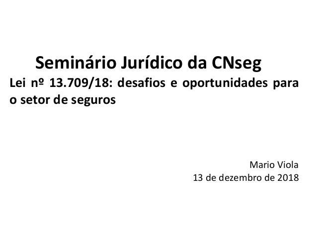Seminário Jurídico da CNseg Lei nº 13.709/18: desafios e oportunidades para o setor de seguros Mario Viola 13 de dezembro ...