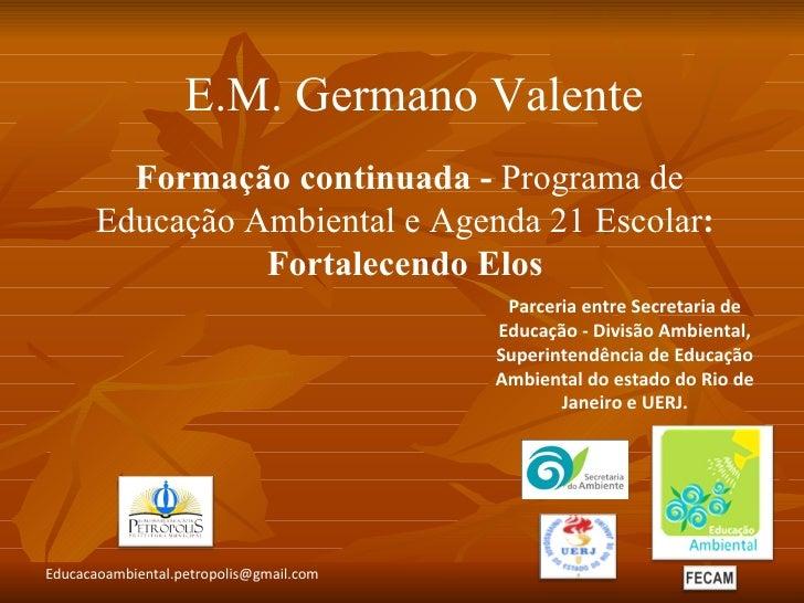 E.M. Germano Valente         Formação continuada - Programa de       Educação Ambiental e Agenda 21 Escolar:              ...