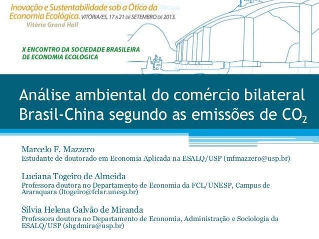 Análise ambiental do comércio bilateral Brasil-China segundo as emissões de CO2 Marcelo F. Mazzero Estudante de doutorado ...