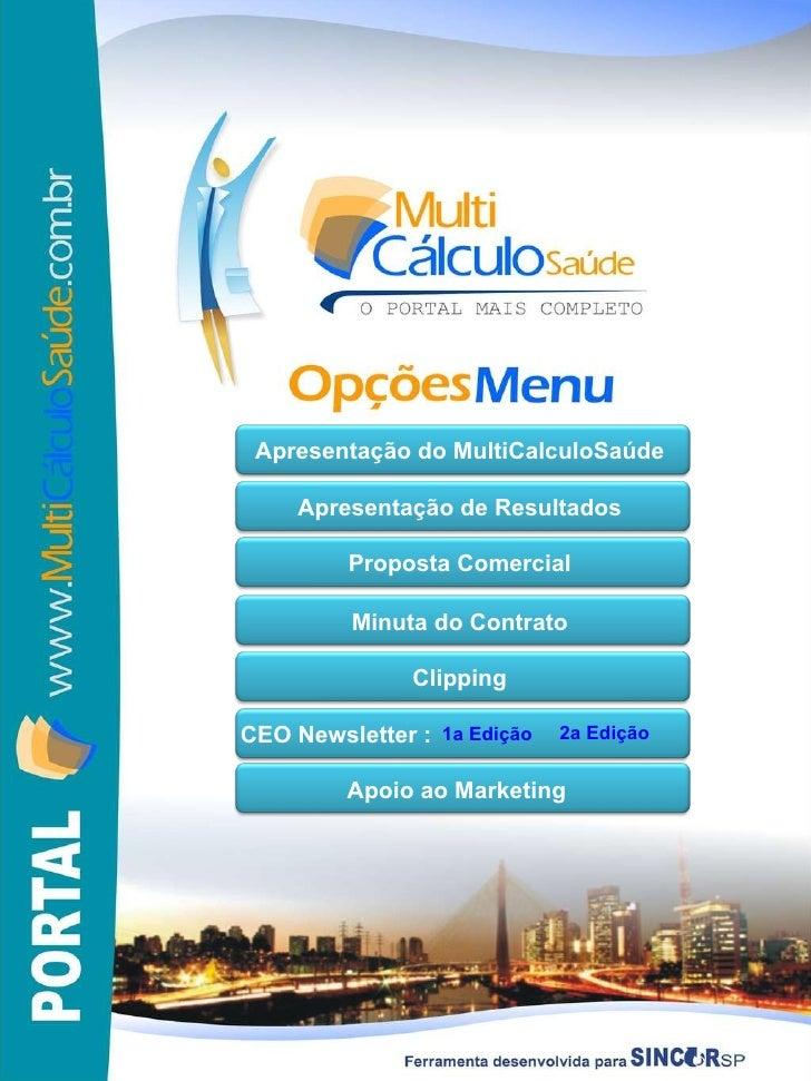 Apresentação do MultiCalculoSaúde Apresentação de Resultados Proposta Comercial Minuta do Contrato Clipping CEO Newsletter...