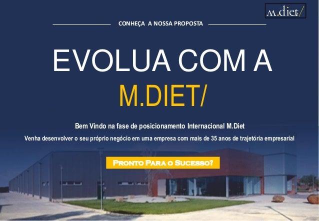 EVOLUA COM A M.DIET/ Bem Vindo na fase de posicionamento Internacional M.Diet Venha desenvolver o seu próprio negócio em u...