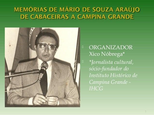 ORGANIZADOR  Xico Nóbrega*   *Jornalista cultural,  sócio-fundador do  Instituto Histórico de  Campina Grande -  IHCG  ...
