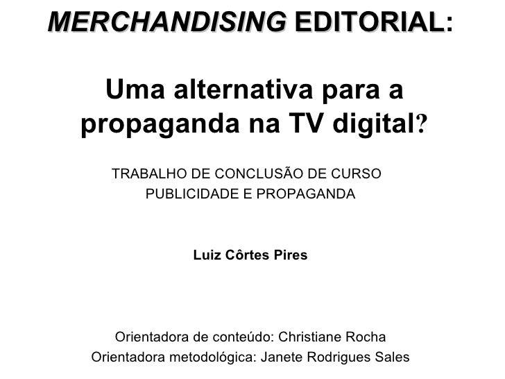 MERCHANDISING  EDITORIAL :  Uma alternativa para a propaganda na TV digital ? TRABALHO DE CONCLUSÃO DE CURSO  PUBLICIDADE ...