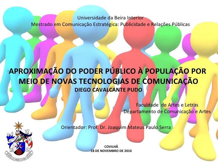 APROXIMAÇÃO DO PODER PÚBLICO À POPULAÇÃO POR  MEIO DE NOVAS TECNOLOGIAS DE COMUNICAÇÃO DIEGO CAVALCANTE PUDO Universidade ...