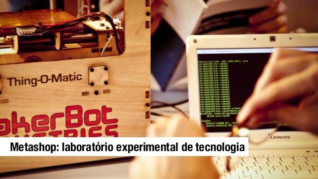 Metashop: laboratório experimental de tecnologia
