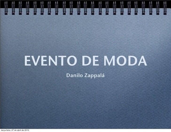 EVENTO DE MODA                                    Danilo Zappalá     terça-feira, 27 de abril de 2010