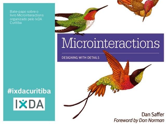 Bate-papo sobre o  livro Microinteractions  organizado pelo IxDA  Curitiba  !  #ixdacuritiba
