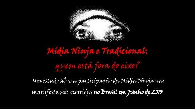 Mídia Ninja e Tradicional:  quem está fora do eixo? Um estudo sobre a participação da Mídia Ninja nas  manifestações ocorr...