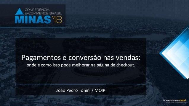 Pagamentos e conversão nas vendas: onde e como isso pode melhorar na página de checkout. João Pedro Tonini / MOIP