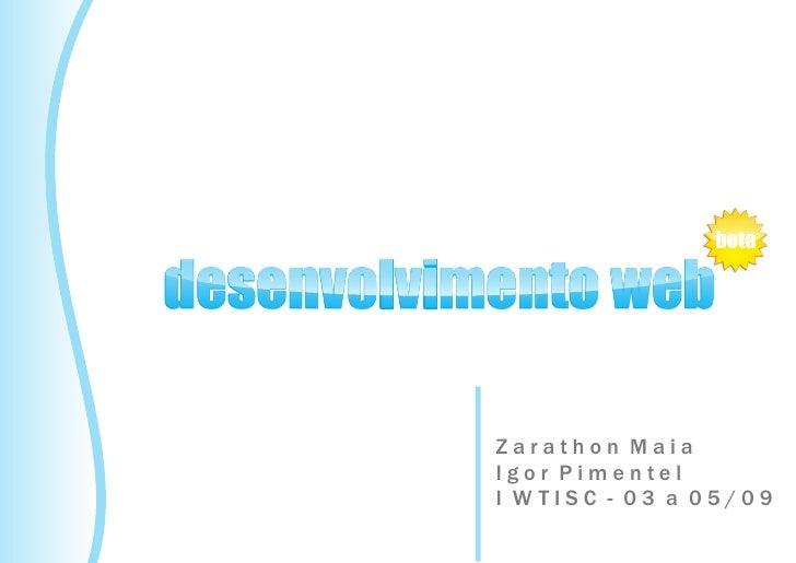 beta  desenvolvimento web             Zarathon Maia            Igor Pimentel            I WTISC - 03 a 05/09