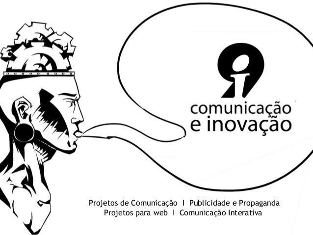 Projetos de Comunicação I Publicidade e PropagandaProjetos para web I Comunicação Interativa