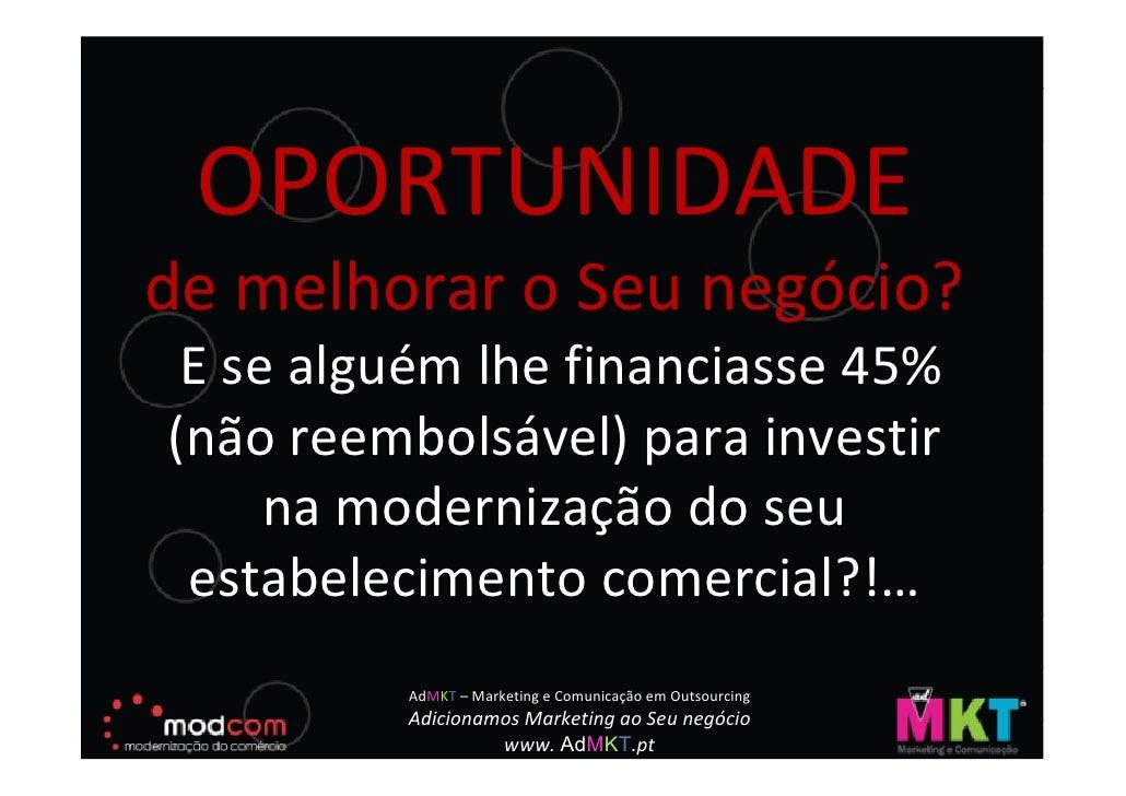 OPORTUNIDADE de melhorar o Seu negócio?  E se alguém lhe financiasse 45% (não reembolsável) para investir      na moderniz...