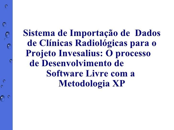 Sistema de Importação de  Dados de Clínicas Radiológicas para o Projeto Invesalius: O processo  de Desenvolvimento de  Sof...