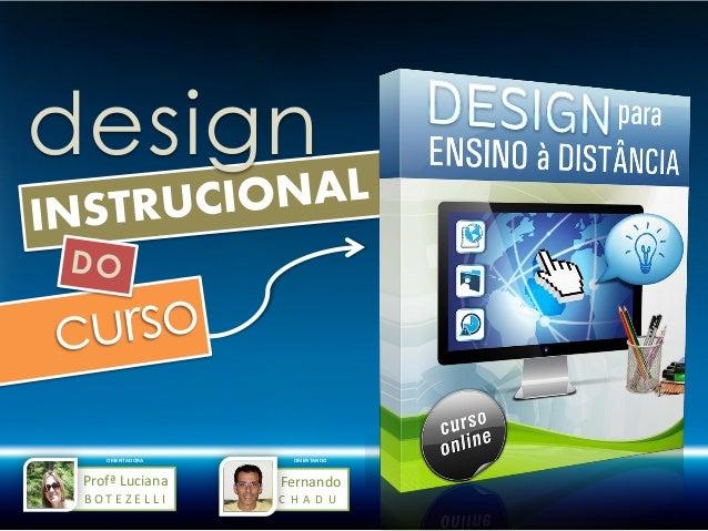 design    ORIENTADORA    ORIENTANDO Profª Luciana    Fernando BOTEZELLI        CHADU