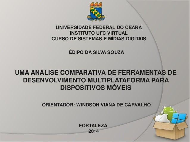 UMA ANÁLISE COMPARATIVA DE FERRAMENTAS DE DESENVOLVIMENTO MULTIPLATAFORMA PARA DISPOSITIVOS MÓVEIS UNIVERSIDADE FEDERAL DO...