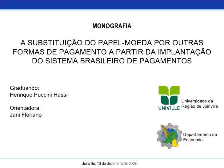 MONOGRAFIA A SUBSTITUIÇÃO DO PAPEL-MOEDA POR OUTRAS FORMAS DE PAGAMENTO A PARTIR DA IMPLANTAÇÃO DO SISTEMA BRASILEIRO DE P...