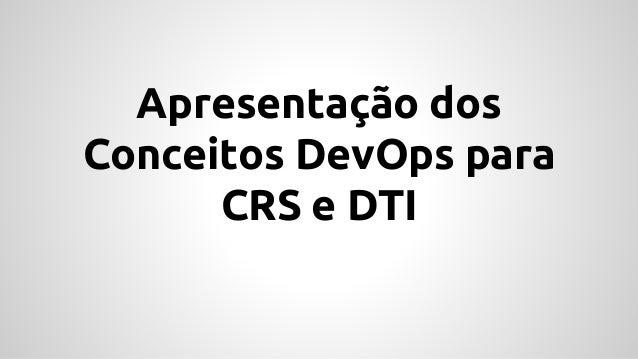 Apresentação dos Conceitos DevOps para CRS e DTI