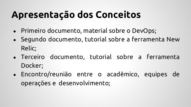 Apresentação dos Conceitos ● Primeiro documento, material sobre o DevOps; ● Segundo documento, tutorial sobre a ferramenta...