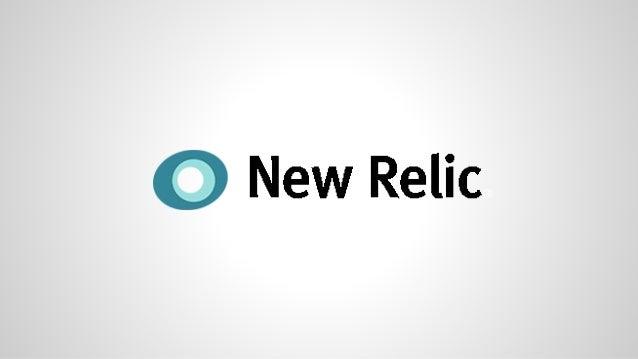 Ferramenta New Relic ● New Relic foi fundada em 2008; ● 250 mil usuários; ● 4 mil aplicações monitoradas por dia; ● Vários...
