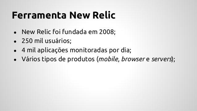 Ferramenta New Relic ● Sistema monitorado através do New Relic foi infohab. org.br; ● Tem como características realizar mu...
