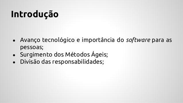 Introdução ● Avanço tecnológico e importância do software para as pessoas; ● Surgimento dos Métodos Ágeis; ● Divisão das r...