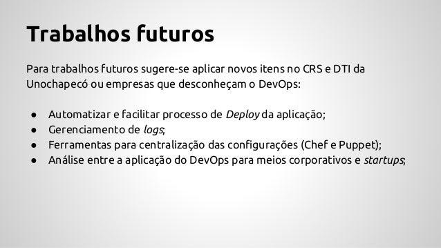 Referências ● CARVALHO, Guto. O que é DevOps afinal?. Disponível em: <http: //gutocarvalho.net/octopress/2013/03/16/o-que-...